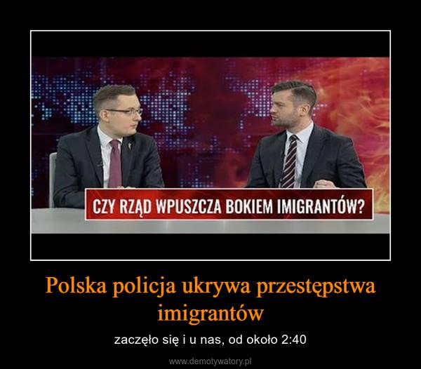 Polska policja ukrywa przestępstwa imigrantów – zaczęło się i u nas, od około 2:40