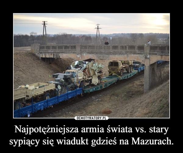 Najpotężniejsza armia świata vs. stary sypiący się wiadukt gdzieś na Mazurach. –