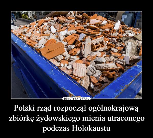 Polski rząd rozpoczął ogólnokrajową zbiórkę żydowskiego mienia utraconego podczas Holokaustu –