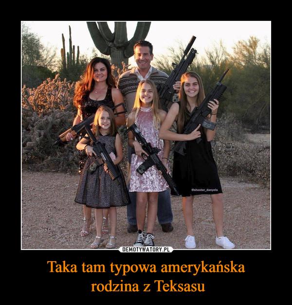 Taka tam typowa amerykańska rodzina z Teksasu –