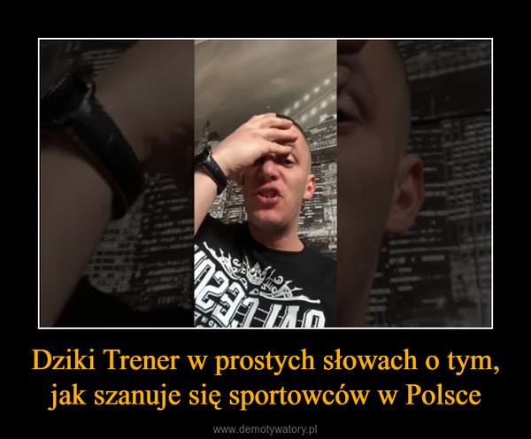 Dziki Trener w prostych słowach o tym, jak szanuje się sportowców w Polsce –