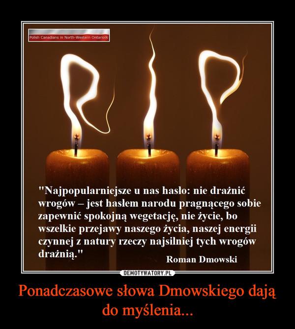 Ponadczasowe słowa Dmowskiego dają do myślenia... –