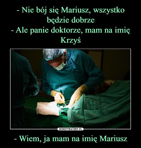 - Wiem, ja mam na imię Mariusz –
