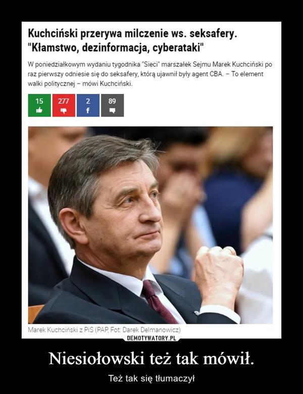 Niesiołowski też tak mówił. – Też tak się tłumaczył