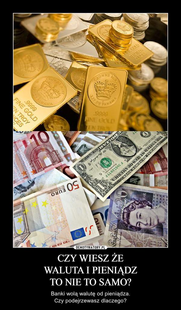 CZY WIESZ ŻEWALUTA I PIENIĄDZTO NIE TO SAMO? – Banki wolą walutę od pieniądza.Czy podejrzewasz dlaczego?