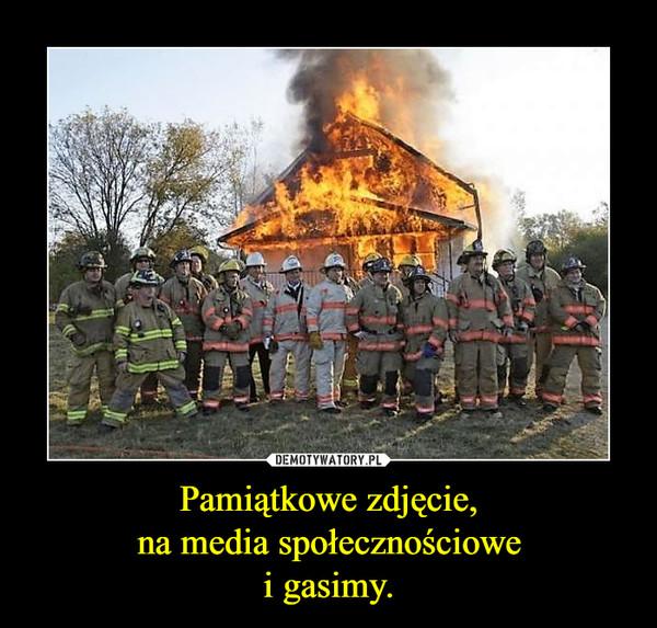 Pamiątkowe zdjęcie,na media społecznościowei gasimy. –