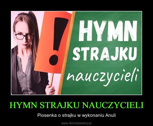 HYMN STRAJKU NAUCZYCIELI – Piosenka o strajku w wykonaniu Anuli