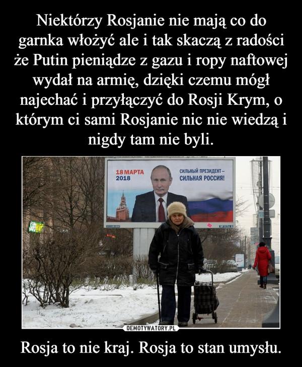 Rosja to nie kraj. Rosja to stan umysłu. –