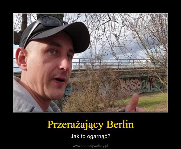 Przerażający Berlin – Jak to ogarnąć?