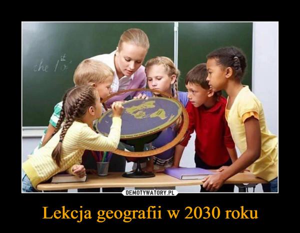 Lekcja geografii w 2030 roku –