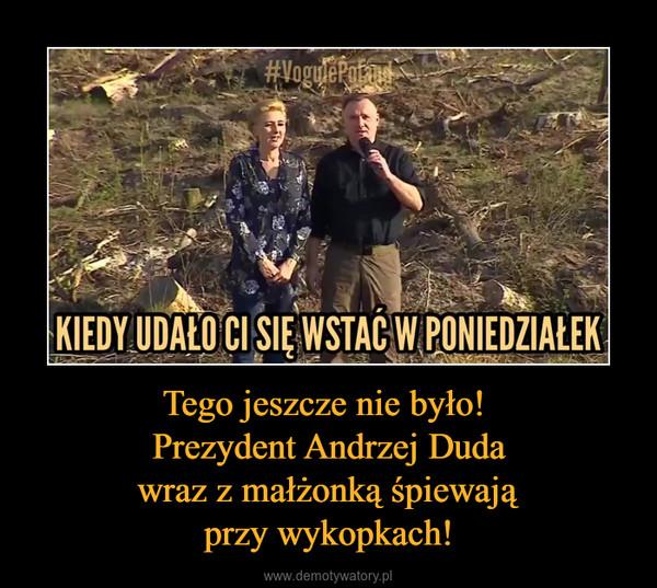 Tego jeszcze nie było! Prezydent Andrzej Dudawraz z małżonką śpiewająprzy wykopkach! –