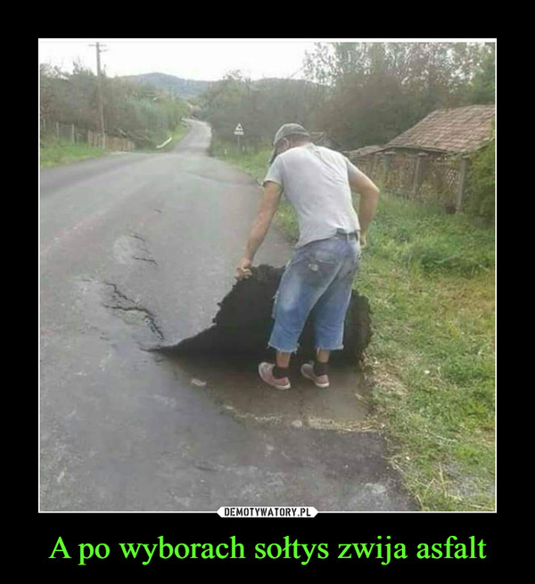 A po wyborach sołtys zwija asfalt –