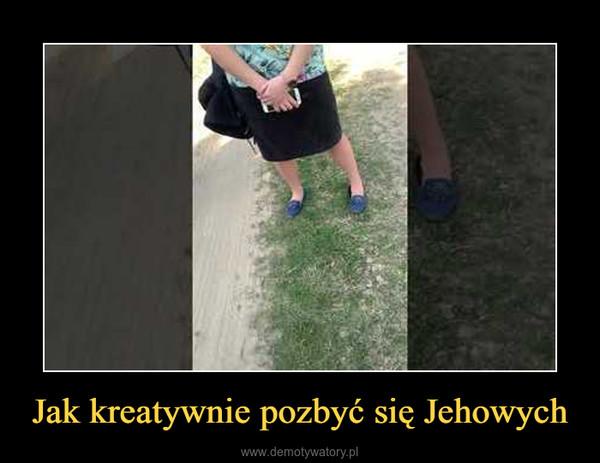 Jak kreatywnie pozbyć się Jehowych –