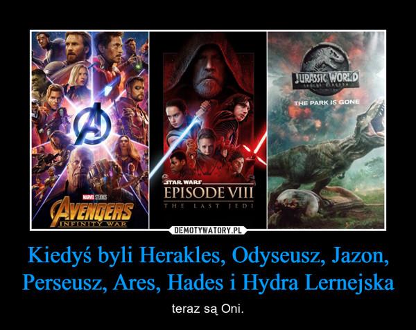 Kiedyś byli Herakles, Odyseusz, Jazon, Perseusz, Ares, Hades i Hydra Lernejska