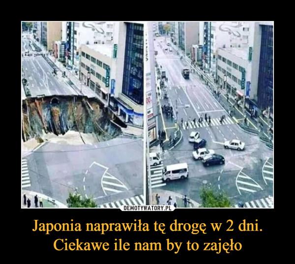 Japonia naprawiła tę drogę w 2 dni. Ciekawe ile nam by to zajęło –