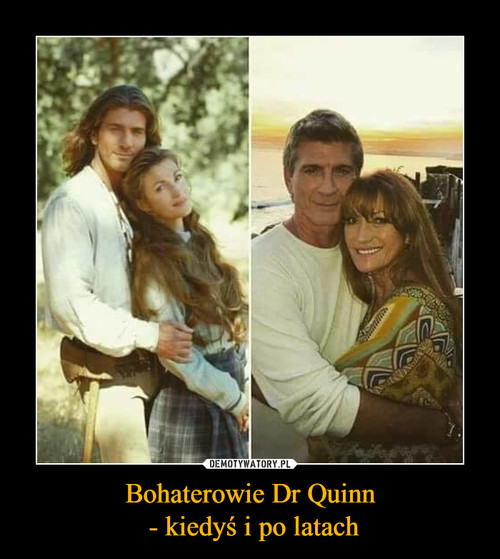Bohaterowie Dr Quinn  - kiedyś i po latach