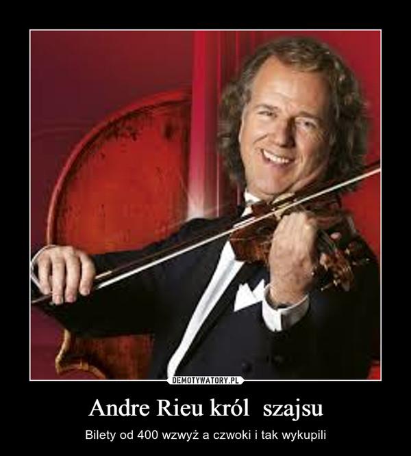 Andre Rieu król  szajsu – Bilety od 400 wzwyż a czwoki i tak wykupili