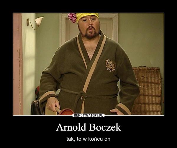 Arnold Boczek – tak, to w końcu on