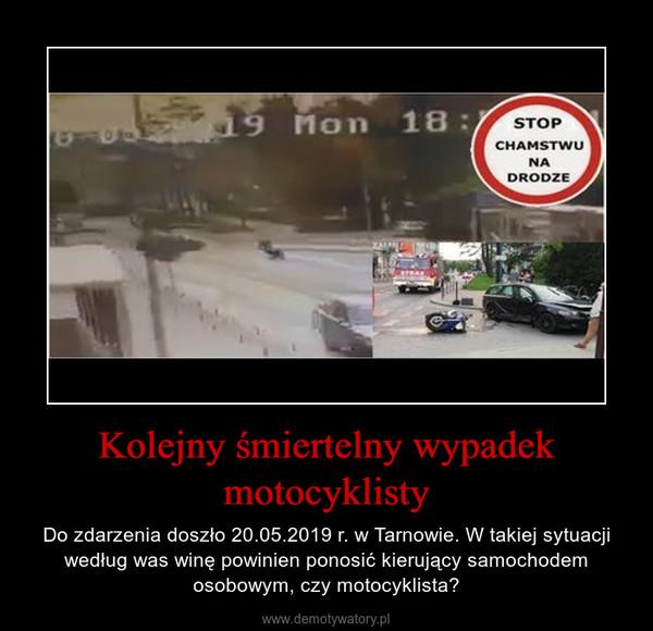 Kolejny śmiertelny wypadek motocyklisty – Do zdarzenia doszło 20.05.2019 r. w Tarnowie. W takiej sytuacji według was winę powinien ponosić kierujący samochodem osobowym, czy motocyklista?