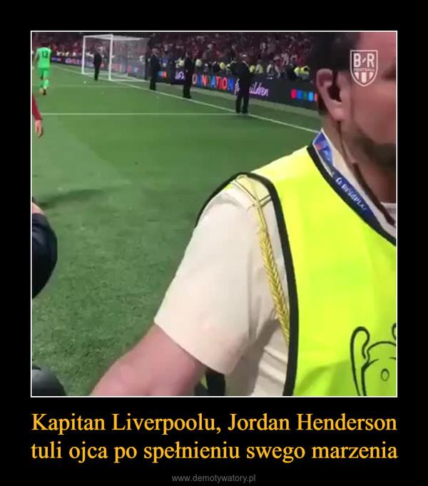Kapitan Liverpoolu, Jordan Henderson tuli ojca po spełnieniu swego marzenia –