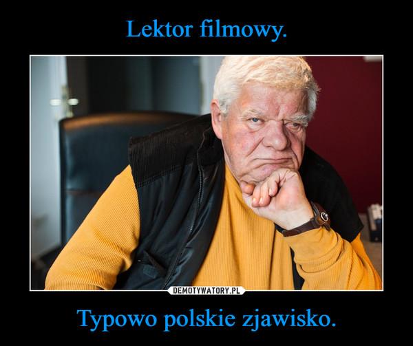 Typowo polskie zjawisko. –
