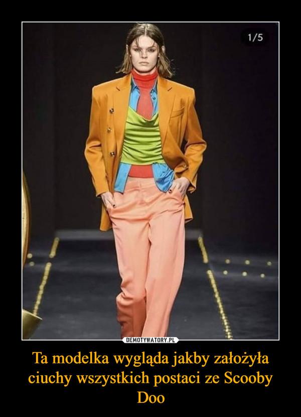 Ta modelka wygląda jakby założyła ciuchy wszystkich postaci ze Scooby Doo –