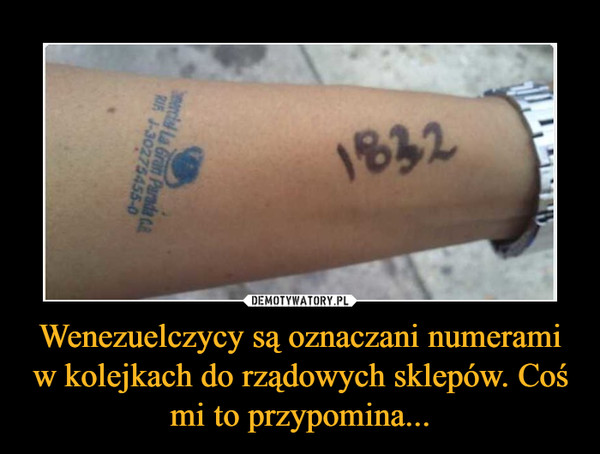 Wenezuelczycy są oznaczani numerami w kolejkach do rządowych sklepów. Coś mi to przypomina... –