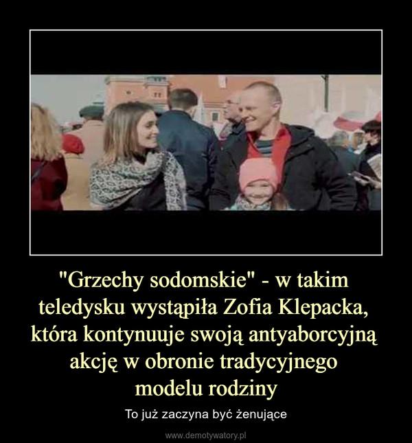 """""""Grzechy sodomskie"""" - w takim teledysku wystąpiła Zofia Klepacka, która kontynuuje swoją antyaborcyjną akcję w obronie tradycyjnego modelu rodziny – To już zaczyna być żenujące"""