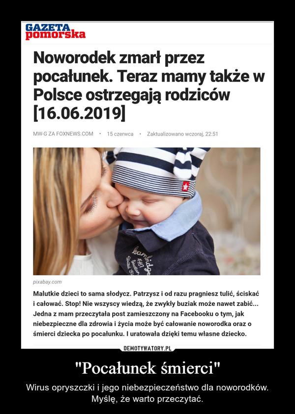 """""""Pocałunek śmierci"""" – Wirus opryszczki i jego niebezpieczeństwo dla noworodków.Myślę, że warto przeczytać."""