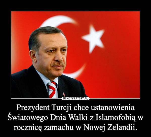 Prezydent Turcji chce ustanowienia Światowego Dnia Walki z Islamofobią w rocznicę zamachu w Nowej Zelandii. –
