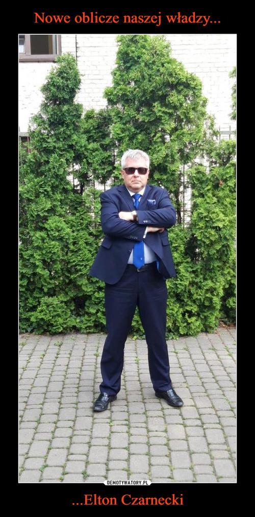 Nowe oblicze naszej władzy... ...Elton Czarnecki