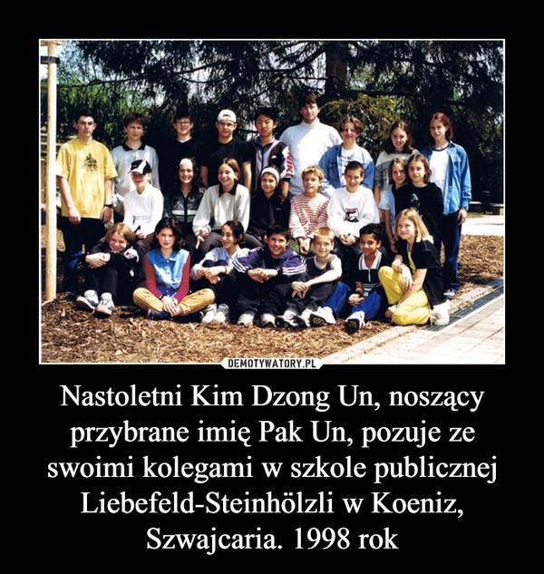 Nastoletni Kim Dzong Un, noszący przybrane imię Pak Un, pozuje ze swoimi kolegami w szkole publicznej Liebefeld-Steinhölzli w Koeniz, Szwajcaria. 1998 rok –
