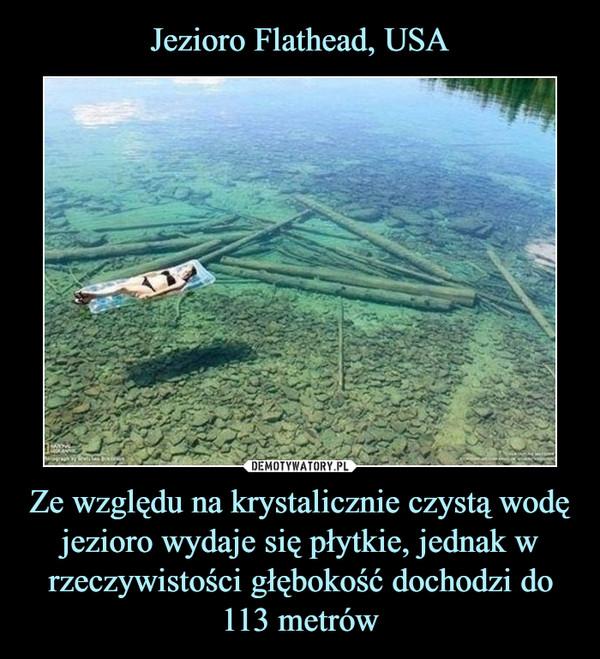 Ze względu na krystalicznie czystą wodę jezioro wydaje się płytkie, jednak w rzeczywistości głębokość dochodzi do 113 metrów –