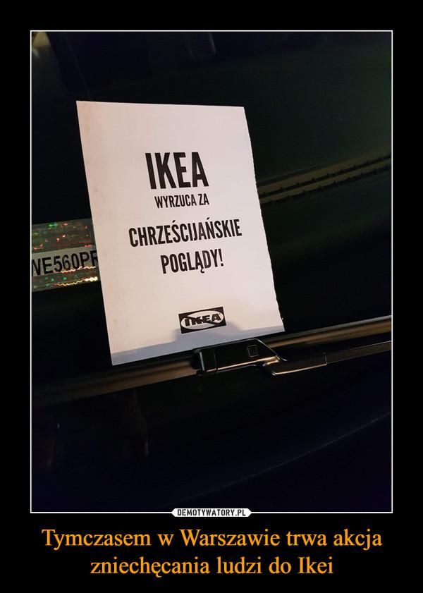 Tymczasem w Warszawie trwa akcja zniechęcania ludzi do Ikei –  IKEA WYRZUCA ZA CHRZEŚCIJAŃSKIE POGLĄDY