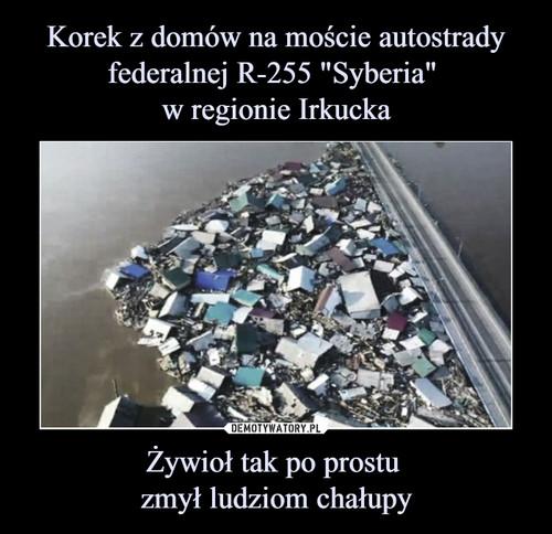 """Korek z domów na moście autostrady federalnej R-255 """"Syberia""""  w regionie Irkucka Żywioł tak po prostu  zmył ludziom chałupy"""