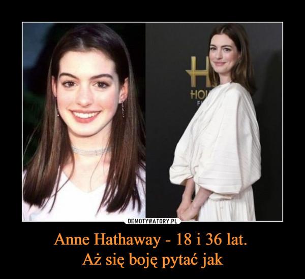 Anne Hathaway - 18 i 36 lat. Aż się boję pytać jak –
