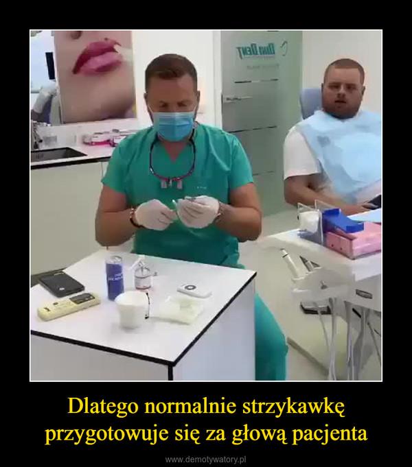 Dlatego normalnie strzykawkę przygotowuje się za głową pacjenta –