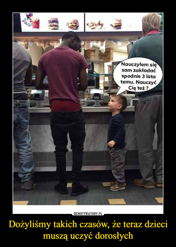 Dożyliśmy takich czasów, że teraz dzieci muszą uczyć dorosłych –