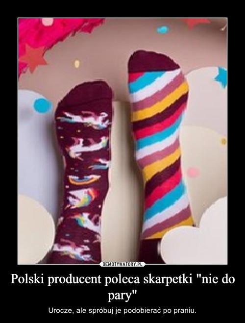 """Polski producent poleca skarpetki """"nie do pary"""""""