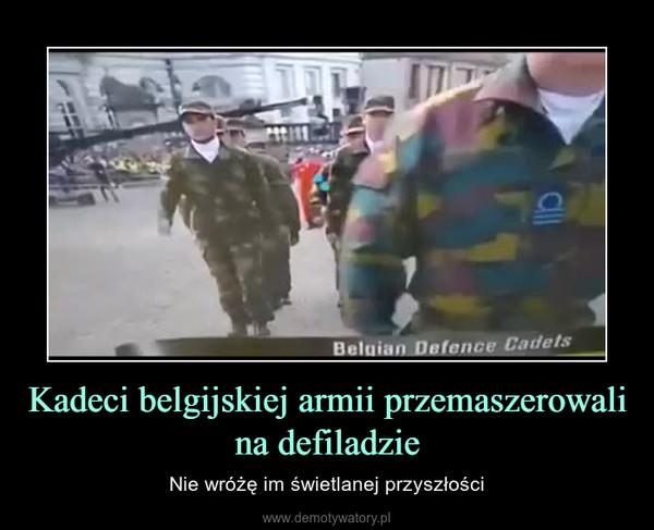 Kadeci belgijskiej armii przemaszerowali na defiladzie – Nie wróżę im świetlanej przyszłości