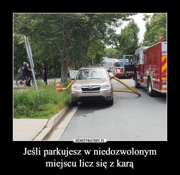 Jeśli parkujesz w niedozwolonym miejscu licz się z karą –