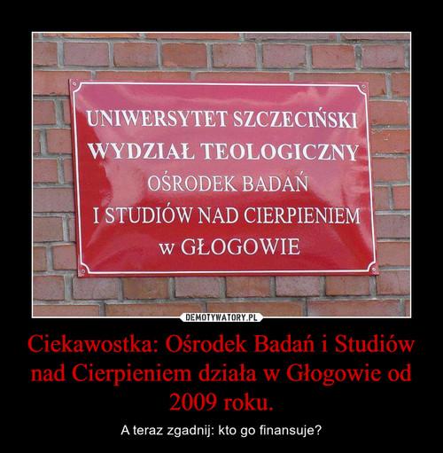 Ciekawostka: Ośrodek Badań i Studiów nad Cierpieniem działa w Głogowie od 2009 roku.