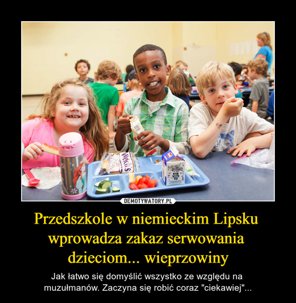"""Przedszkole w niemieckim Lipsku wprowadza zakaz serwowania dzieciom... wieprzowiny – Jak łatwo się domyślić wszystko ze względu na muzułmanów. Zaczyna się robić coraz """"ciekawiej""""..."""
