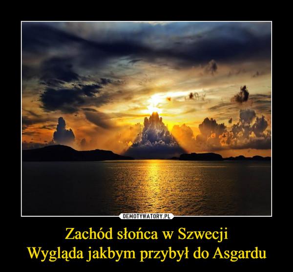 Zachód słońca w SzwecjiWygląda jakbym przybył do Asgardu –