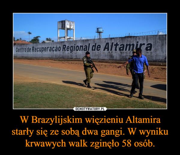 W Brazylijskim więzieniu Altamira starły się ze sobą dwa gangi. W wyniku krwawych walk zginęło 58 osób. –