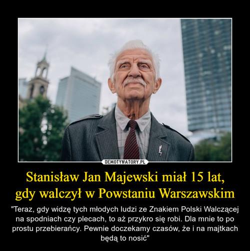Stanisław Jan Majewski miał 15 lat, gdy walczył w Powstaniu Warszawskim