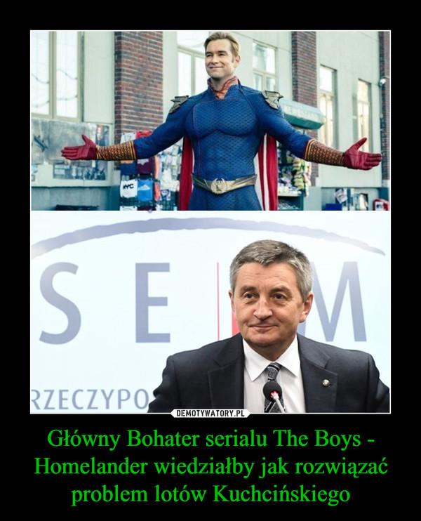 Główny Bohater serialu The Boys - Homelander wiedziałby jak rozwiązać problem lotów Kuchcińskiego –