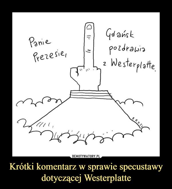 Krótki komentarz w sprawie specustawy dotyczącej Westerplatte –  Panie prezesie, Gdańsk pozdrawia z Westerplatte