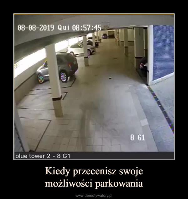 Kiedy przecenisz swojemożliwości parkowania –