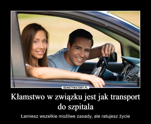Kłamstwo w związku jest jak transport do szpitala – Łamiesz wszelkie możliwe zasady, ale ratujesz życie